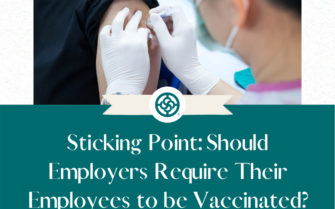 Sticking Point: Should Employers Require Their Employees to be Vaccinated?
